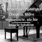 Fryderyk Chopin 10 utworów