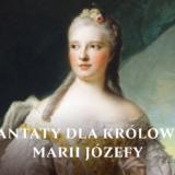 Kantaty dla królowej Marii Józefy Warszawa Zamek Królewski